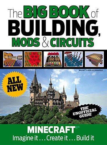 The Big Book of Building, Mods & Circuits: Minecraft®™ Imagine It . . . Create It . . . Build It