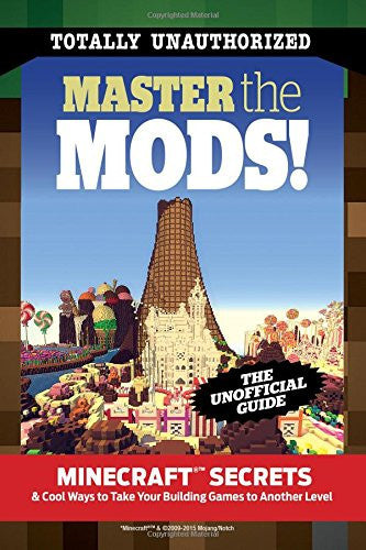 Master the Mods!: Minecraft® Secrets & Cool Ways to Take Your Building Games to Another Level