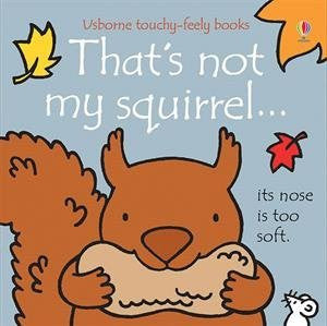 That's Not My Squirrel Touchy Feely Board Book