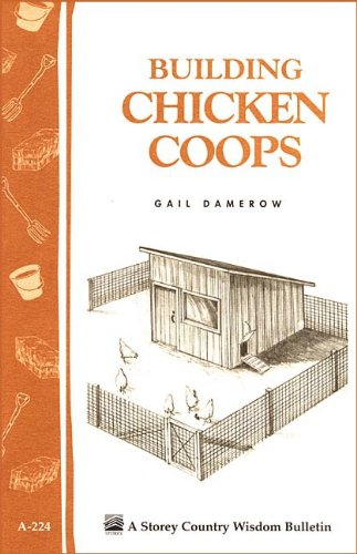 Building Chicken Coops: Storey Country Wisdom Bulletin A-224