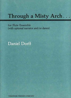 Dorff, Daniel  - Through A Misty Arch... For Flute Ensemble (With Optional Narrator And/Or Dance)