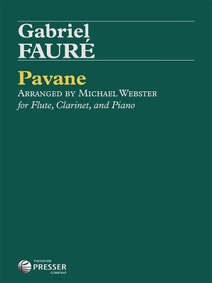 Faure- Pavane Op 50  for Clarinet, Flute and piano Arr Webster (Presser)