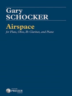 Schocker , Gary - Airspace For Flute, Oboe, Bb Clarinet, and Piano