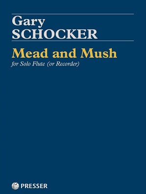 Schocker , Gary -Mead and Mush for Solo Flute