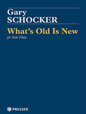 Schocker, Gary - What's Old Is New for Solo Flute