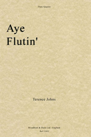 Johns, Terence - Aye Flutin' for 4 flutes