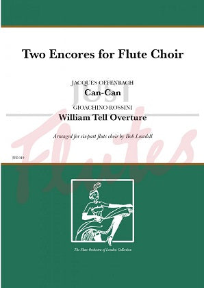 Two Encores for Flute Choir Jacques Offenbach & Gioacchino Rossini Arranged by Bob Lowdell