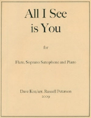 Koz, Dave - Arranged by Russell Peterson All I See is You For Flute, Soprano Saxophone and Piano