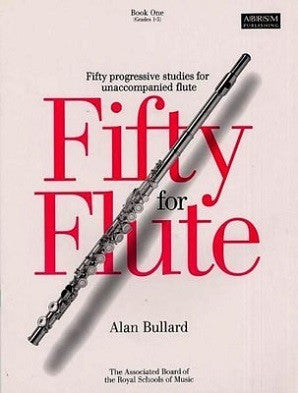 Bullard, A - Fifty for Flute, Book One (Grades 1-5) (ABRSM)