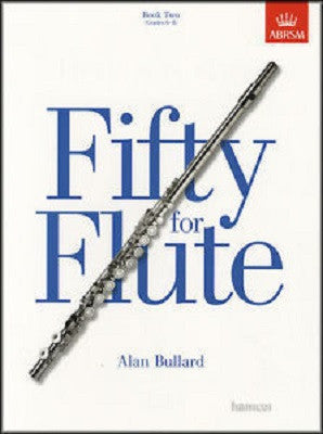 Bullard, A - Fifty for Flute, Book Two (Grades 6-8) (ABRSM)