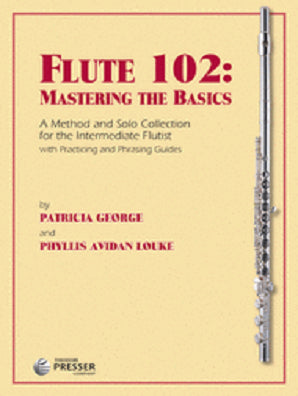George & Louke - Flute 102: Mastering the Basics A Method for the Intermediate Flutist with Piano Accompaniment, Vol. 2 (Presser)