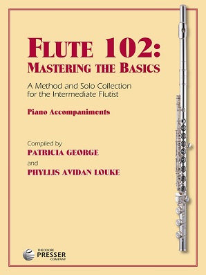 George & Louke - Flute 102: Mastering the Basics A Method for the Intermediate Flutist with Piano Accompaniment, Vol. 2  Piano Accompaniment (Presser)