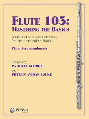 George & Louke - Flute 103: Mastering the Basics piano accompaniments (Presser)