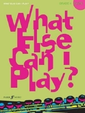What Else Can I Play? Flute Grade 4 (Instrumental Solo) (Faber)