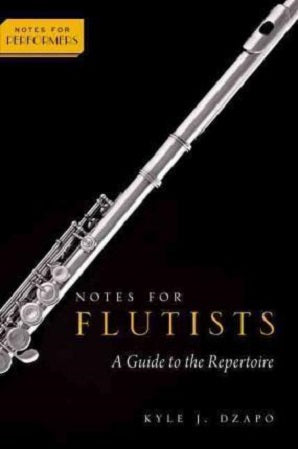 Dzapo,  Kyle J.  - Notes for Flutists : A Guide to the Repertoire