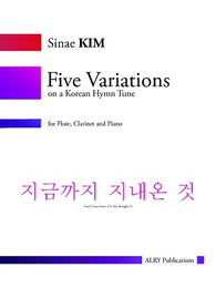 Kim, Sinae -Five Variations on a Korean Hymn Tune for Flute, Clarinet and Piano