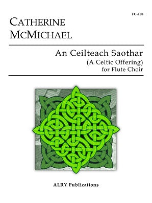 McMichael, Catherine - An Ceilteach Saothar (A Celtic Offering) for Flute Choir