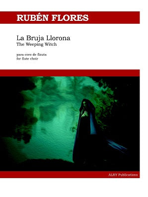 Flores, Ruben -La Bruja Llorona for Flute Choir