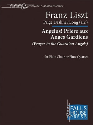 Liszt, Franz Angelus! Priere aux Anges Gardiens - for Flute Choir or Flute Quartet (Arr Paige Dashner Long )
