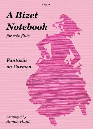 Hunt, S - A Bizet Notebook - a Fantasia on Carmen for solo flute