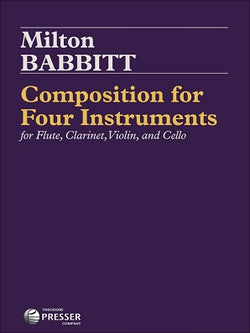 Babbitt, Milton - Composition for Four Instruments for Flute, Violin, Clarinet, and Cello