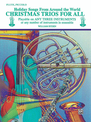 Christmas Trios For All (Flute, Piccolo) Holiday Songs from Around the World