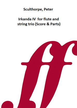 Sculthorpe, Peter - Irkanda IV  for flute and string trio (Score & Parts)