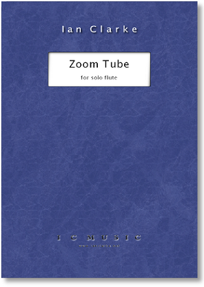 Clarke, Ian - Zoom Tube for solo flute