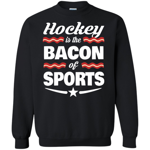 Hockey Is The Bacon Of Sports Sweatshirt For Hockey Fans