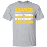 Lawyer - We Solve Problems You Didn't Know You Had In Ways You Don't Understand T-shirt
