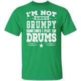Drummer Tee - I'm Not Always Grumpy Sometimes I Play The Drums