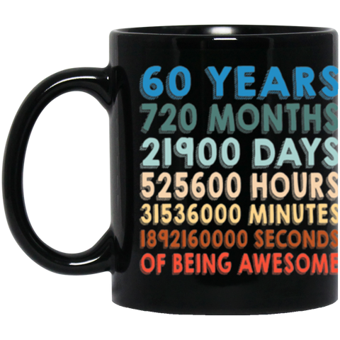 60 Years Coffee Mug 11Oz. | Years Months Days Hours Minutes Seconds Of Being Awesome