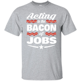 Acting T-shirt | Actor T shirt | Actor Gift | Coworker Gift | Gift For Actor | Acting Is The Bacon Of Jobs T-shirt With Funny Saying