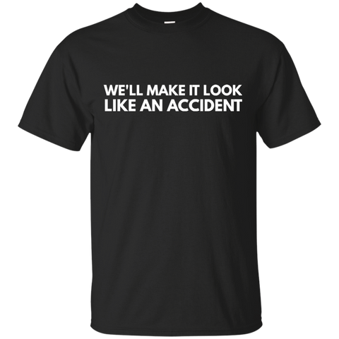 We'll Make It Look Like An Accident T-shirt