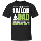 Sailor Dad T-shirt - I'm A Sailor Dad Just Like A Normal Dad Except Much Cooler