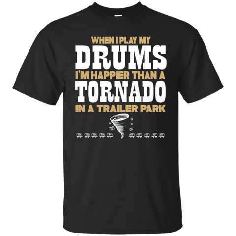 When I Play The Drums I'm Happier Than A Tornado In A Trailer Park T-shirt