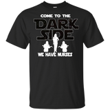 Nurse T-shirt / Come To The Dark Side, We Have Nurses Funny Gift For Nurses