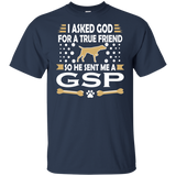 German Shorthaired Pointer T shirt / I Asked God For A True Friend So He Sent Me A GSP
