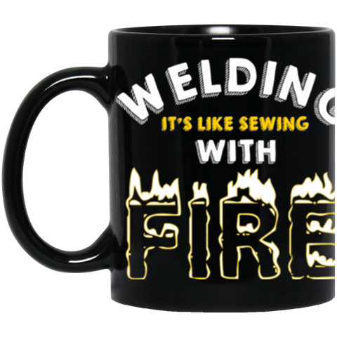 Welders Black Coffee Mug - Welding It's Like Sewing With Fire