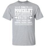 "Funny Powerlift Tee | I Only Powerlift On Days Beginning With Letter ""T"" T-shirt"