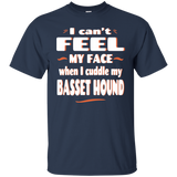 Basset Hound Tee | I Can't Feel My Face When I Cuddle My Basset Hound | Funny Dog Owners Gift