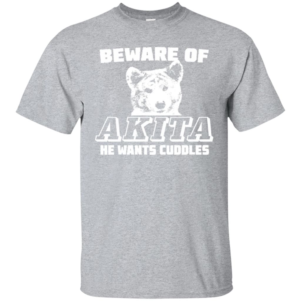 Akita T shirt - He Wants Cuddles Funny T shirt