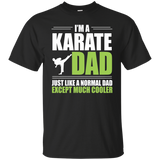 Cool Karate Dad T-shirt - Like a Normal Dad Except Much Cooler