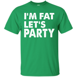 Funny Party Shirts - Party Shirts - College Student Gift - I'm Fat Let's Party - Funny T-shirt