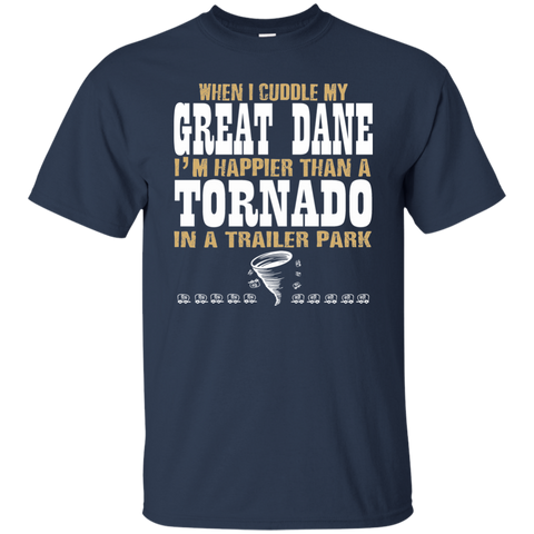 Funny Great Dane T-shirt | When I Cuddle My Great Dane I'm Happier Than A Tornado In A Trailer Park | Great Dane Tee