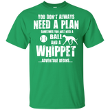 Whippet Owners Gift T-shirt | You Don't Always Need A Plan, Sometimes All You Need Is A Ball And A Whippet | Adventure Begins