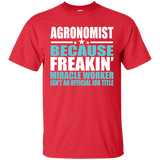 Agronomist T-shirt - Agronomist Occupation - Because Freakin' Miracle Worker Isn't An Official Job Title