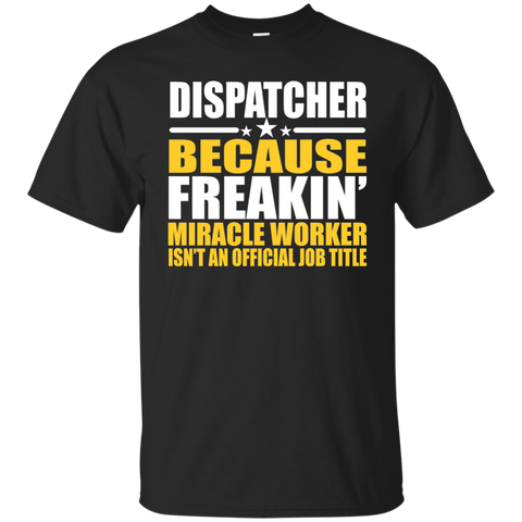 911 Dispatcher T-shirt | Gift For Dispatcher | Because Freakin' Miracle Worker Isn't An Official Job Title