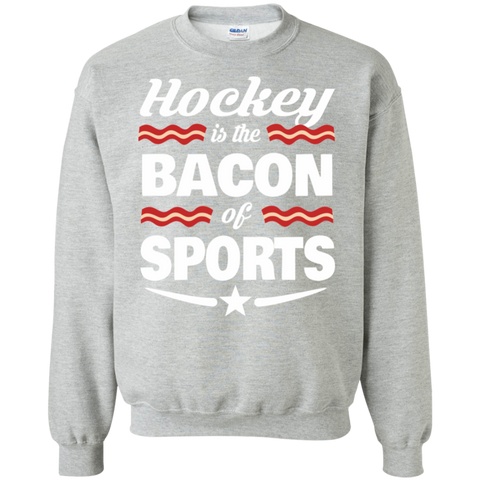 Hockey Is The Bacon Of Sports Sweatshirt