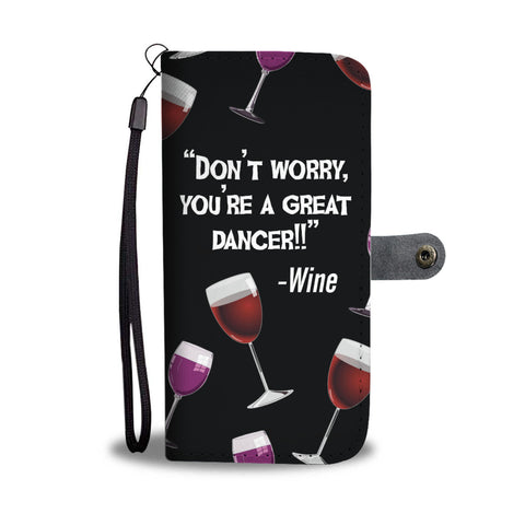 """Don't worry, you're a great dancer!!"" Wine Wallet Phone Case"